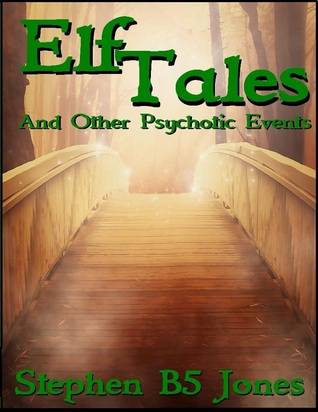 Elf Tales, and Other Psychotic Events