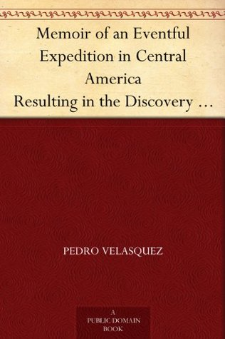 Memoir of an Eventful Expedition in Central America Resulting in the Discovery of the Idolatrous City of Iximaya, in an Unexplored Region; and the Possession ... John L. Stevens, Esq., and Other Travellers.