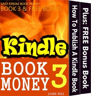 How To Publish Your Kindle Book And Make It Sell (Kindle Book Money #3) (Make Money with Kindle Books - How to Write & Sell Fiction & Nonfiction eBooks on Amazon: Writing, Marketing & Selling Series)