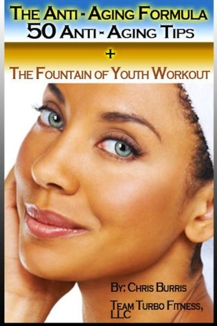 The Anti-Aging Formula: 50 Anti Aging Tips + The Fountain of Youth Workout