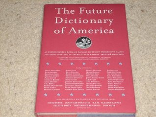 The Future Dictionary of America: A Book to Benefit Progressive Causes in the 2004 Elections, Featuring Over 170 of America's Best Writers and Artists -- CD Included