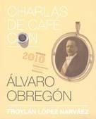 Charlas de café con... Álvaro Obregón