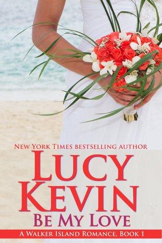Be My Love (A Walker Island Romance, #1)...