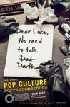 Dear Luke, We Need to Talk, Darth: And Other Pop Culture Correspondences