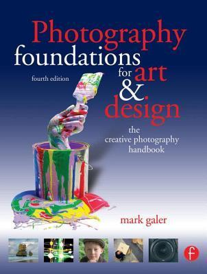 Photography Foundations for Art and Design: The Creative Photography Handbook