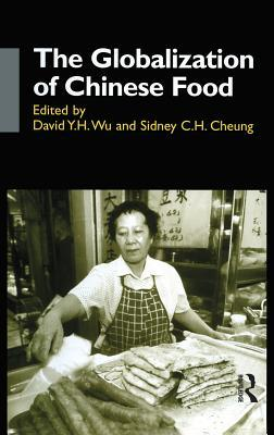 The Globalization Of Chinese Food by David Y. H. Wu