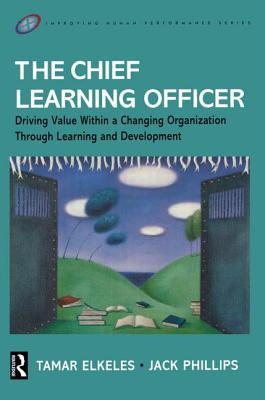 The Chief Learning Officer: Driving Value Within a Changing Organization Through Learning and Development Libro de descarga de epub de Google