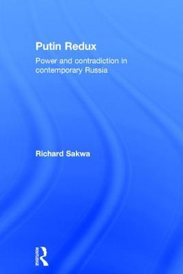 Putin Redux: Power and Contradiction in Contemporary Russia