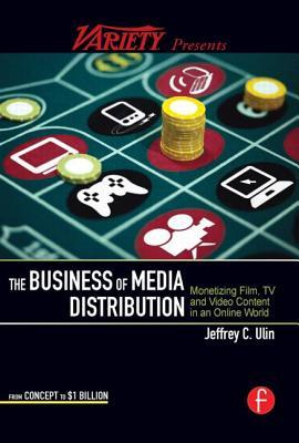 The Business of Media Distribution: Monetizing Film, TV and Video Content