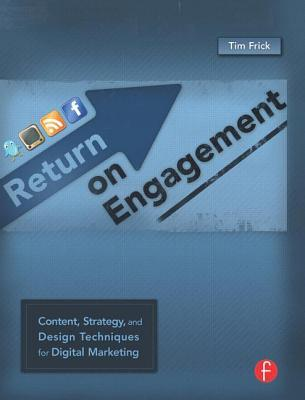 Return on Engagement: Content, Strategy, and Design Techniques for Digital Marketing: A Web Designer's Field Guide to Digital Marketing