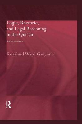 Logic, Rhetoric and Legal Reasoning in the Qur'an: God's Arguments