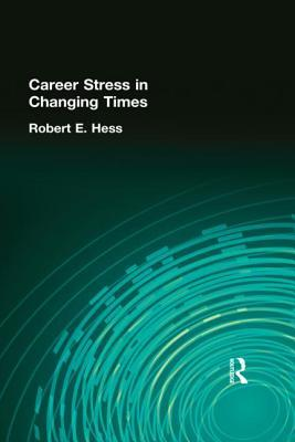 Career Stress in Changing Times (Prevention in Human Services) (Prevention in Human Services)