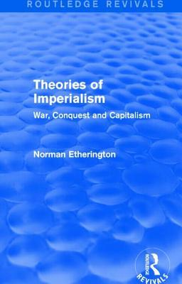 Theories of Imperialism (Routledge Revivals): War, Conquest and Capital