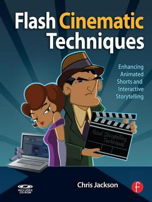 Flash Cinematic Techniques: Enhancing Animated Shorts and Interactive Storytelling: Animating and Building Interactive Stories