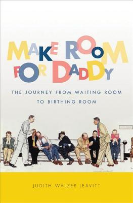 Ebook Make Room for Daddy: The Journey from Waiting Room to Birthing Room by Judith Walzer Leavitt read!