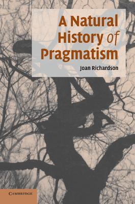 A Natural History of Pragmatism by Joan Richardson