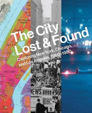 The City Lost and Found: Capturing New York, Chicago, and Los Angeles, 1960–1980
