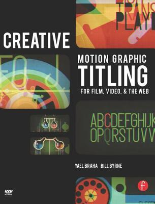 Creative Motion Graphic Titling for Film, Video, and the Web: Dynamic Motion Graphic Title Design