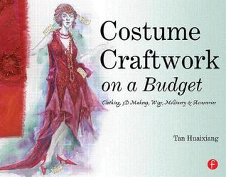 Costume Craftwork on a Budget: Clothing, 3-D Makeup, Wigs, Millinery & Accessories: Clothing, 3-D Makeup, Wigs, Millinery and Accessories