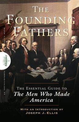Founding Fathers: The Essential Guide to the Men W...