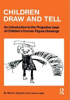 Children Draw and Tell: An Introduction to the Projective Uses of Children's Human Figure Drawing