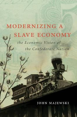Modernizing a Slave Economy: The Economic Vision of the Confederate Nation