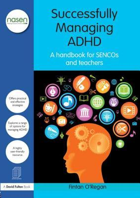 ADHD: All Your Questions Answered: A Complete Handbook for Sencos and Teachers
