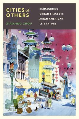 Cities of Others: Reimagining Urban Spaces in Asian American Literature