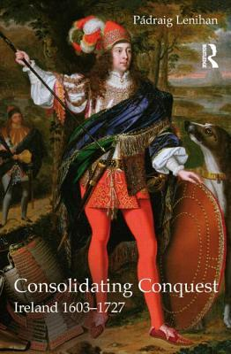 Consolidating Conquest: Ireland 1603-1727