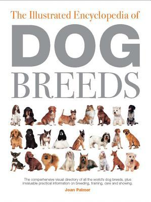 The Illustrated Encyclopedia of Dog Breeds by Joan Palmer
