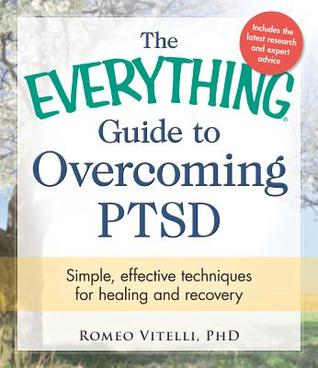The Everything Guide To Overcoming PTSD: Simple, Effective Techniques for Healing and Recovery