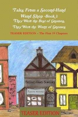They Were The Best of Gnomes, They Were The Worst of Gnomes, Teaser Edition (Tales From a Second-Hand Wand Shoppe, #1)