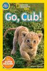 Go, Cub! by Susan B. Neuman