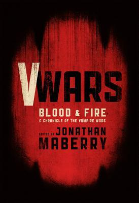 Blood & Fire (V-Wars: Chronicles of the Vampire Wars #2)