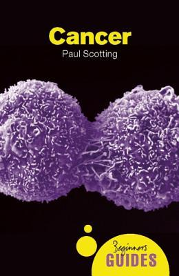 Cancer A Beginners Guide By Paul Scotting