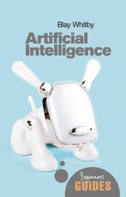 Artificial Intelligence A Beginners Guide By Blay Whitby