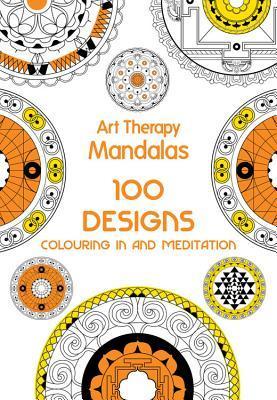 Art Therapy: Mandalas: 100 Designs for Colouring in and Meditation La mejor descarga de libros electrónicos