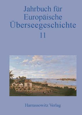 Jahrbuch Fur Europaische Uberseegeschichte 11: Im Auftrag Der Gesellschaft Fur Uberseegeschichte Und Der Forschungsstiftung Fur Europaische Uberseegeschichte