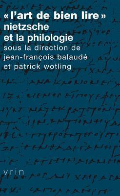 """""""L'Art de bien lire"""": Nietzsche et la philologie"""