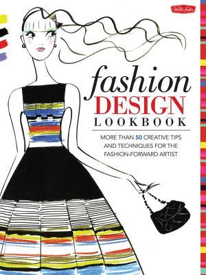 Fashion Design Lookbook: More than 50 creative tips and techniques for the fashion-forward artist