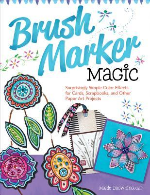 brush-marker-magic-surprisingly-simple-color-effects-for-cards-scrapbooks-and-other-paper-art-projects