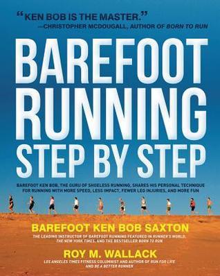 Barefoot Running Step by Step: Barefoot Ken Bob, The Guru of Shoeless Running, Shares His Personal Technique