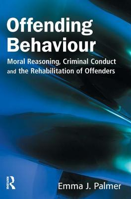 Offending Behaviour: Moral Reasoning, Criminal Conduct and the Rehabilitation of Offenders