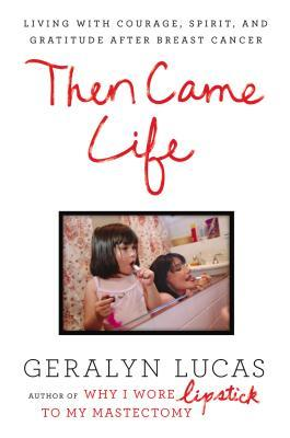 Then Came Life: A Memoir of Living with the Same Courage, Spirit, and Humor that Helped Me Survive Breast Cancer