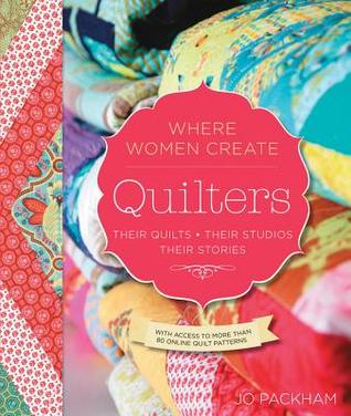 Quilters, Their Quilts, Their Studios, Their Stories: With Access to More than 80 Online Quilt Patterns par Jo Packham