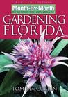 Month-By-Month Gardening in Florida by Tom MacCubbin