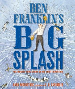 Ben Franklin's Big Splash: The Mostly True Story of His First Invention