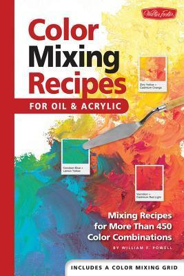 Color Mixing Recipes for Oil & Acrylic: Mixing recipes for more than 450 color combinations
