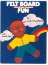 Felt Board Fun: For Everyday & Holidays