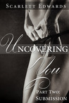 Uncovering You 2: Submission (Uncovering You #2)